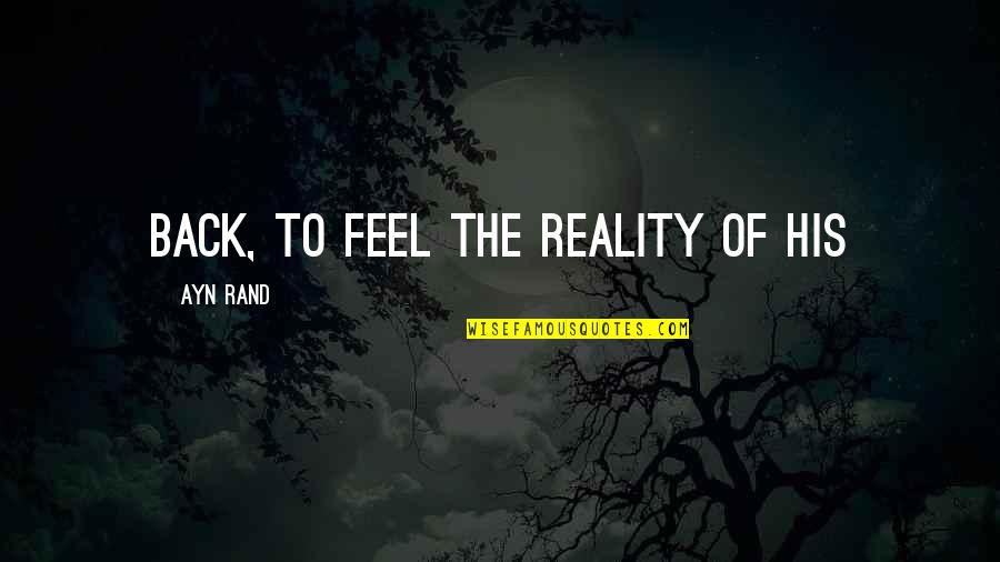 Developmental Psychologist Quotes By Ayn Rand: back, to feel the reality of his