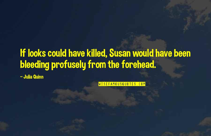 Developmental Psychologist Quotes By Julia Quinn: If looks could have killed, Susan would have
