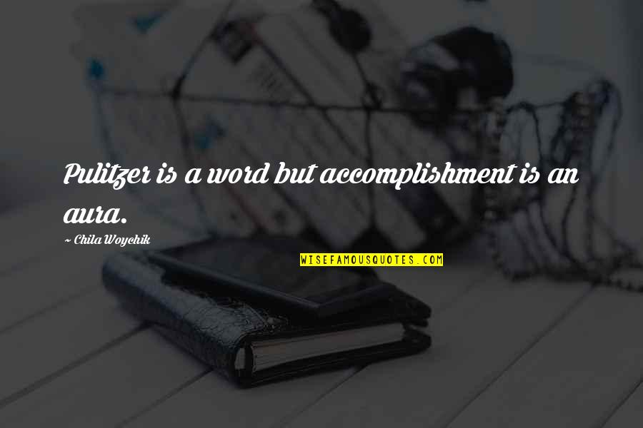 Developmentally Disabled Quotes By Chila Woychik: Pulitzer is a word but accomplishment is an
