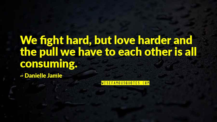 Developmentally Disabled Quotes By Danielle Jamie: We fight hard, but love harder and the
