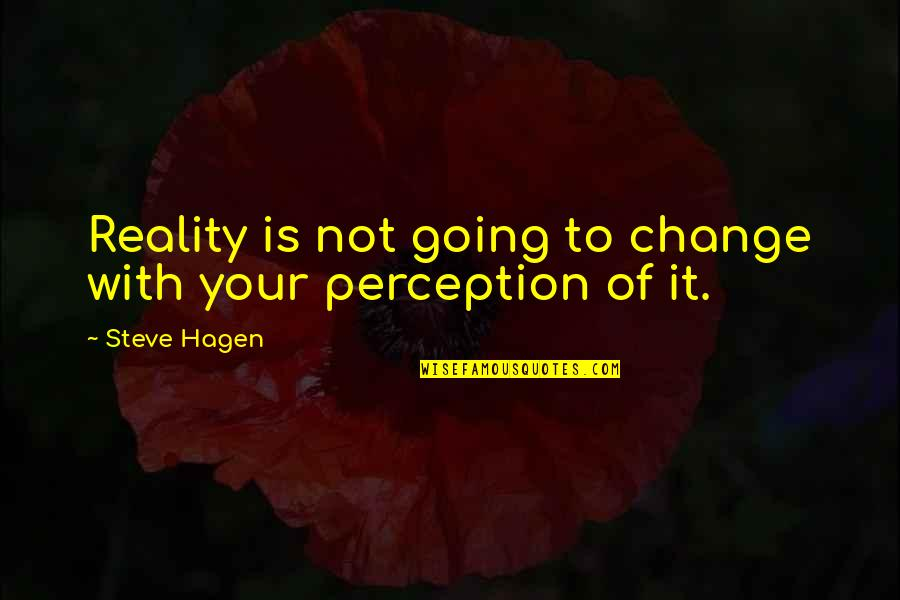 Developmentally Disabled Quotes By Steve Hagen: Reality is not going to change with your