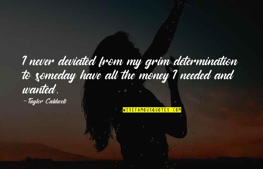 Deviated Quotes By Taylor Caldwell: I never deviated from my grim determination to