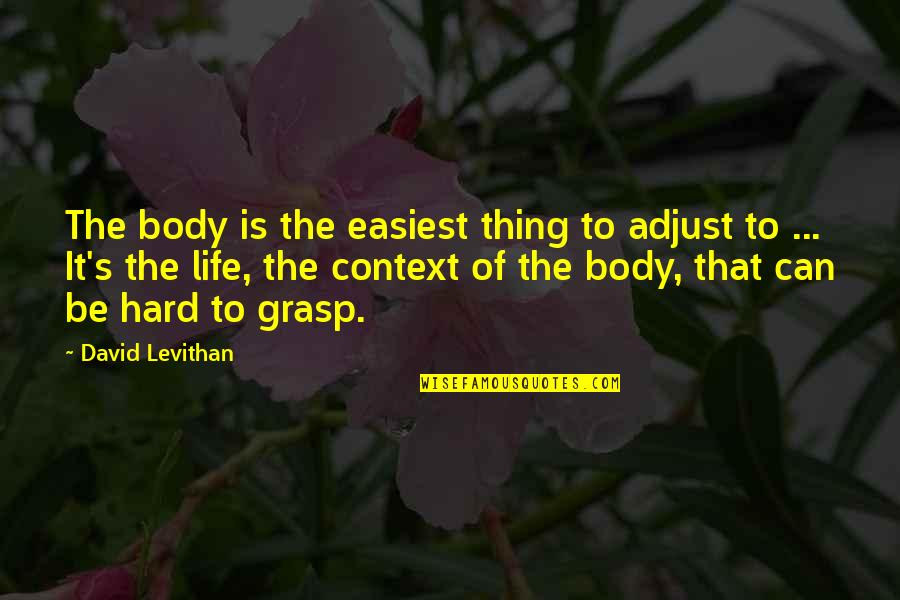 Devious Quotes And Quotes By David Levithan: The body is the easiest thing to adjust