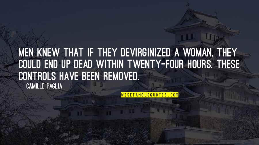 Devirginized Quotes By Camille Paglia: Men knew that if they devirginized a woman,