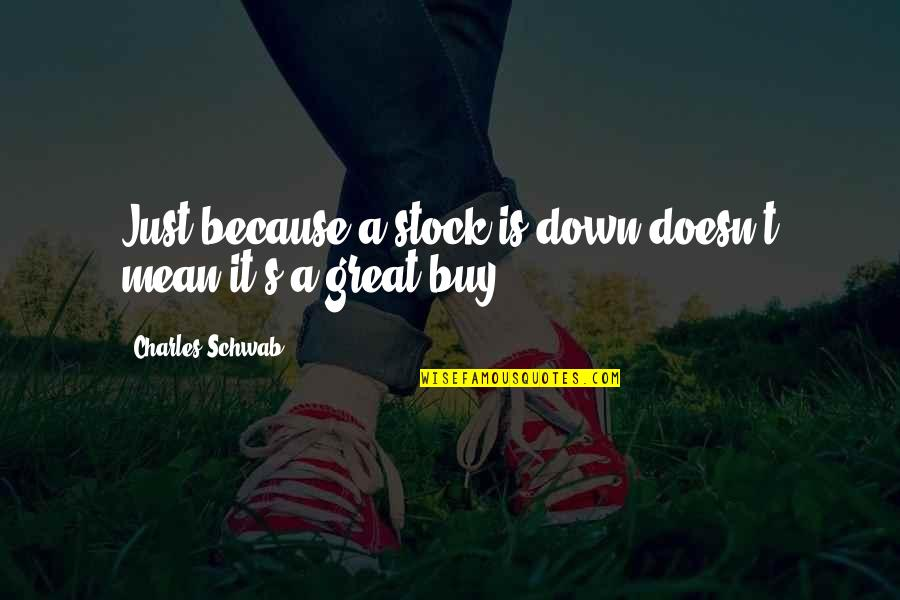Devirginized Quotes By Charles Schwab: Just because a stock is down doesn't mean