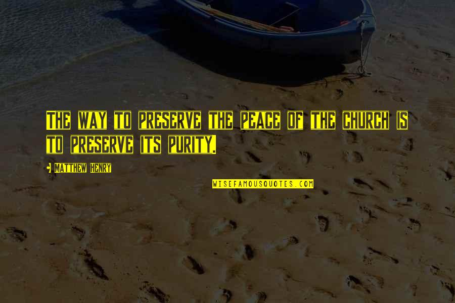 Devirginized Quotes By Matthew Henry: The way to preserve the peace of the
