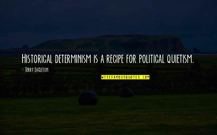Devirginized Quotes By Terry Eagleton: Historical determinism is a recipe for political quietism.