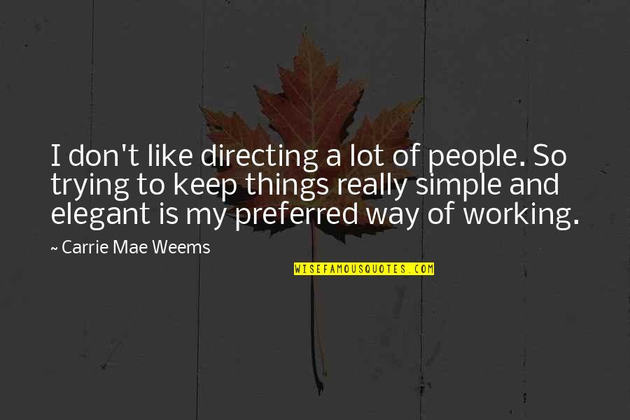 Devlin Adams Quotes By Carrie Mae Weems: I don't like directing a lot of people.