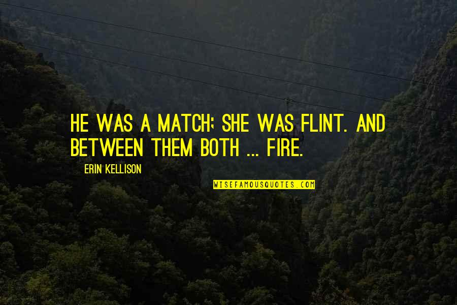 Devlin Adams Quotes By Erin Kellison: He was a match; she was flint. And