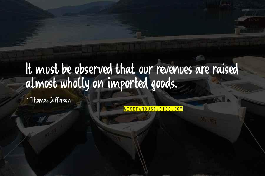 Devlin Adams Quotes By Thomas Jefferson: It must be observed that our revenues are