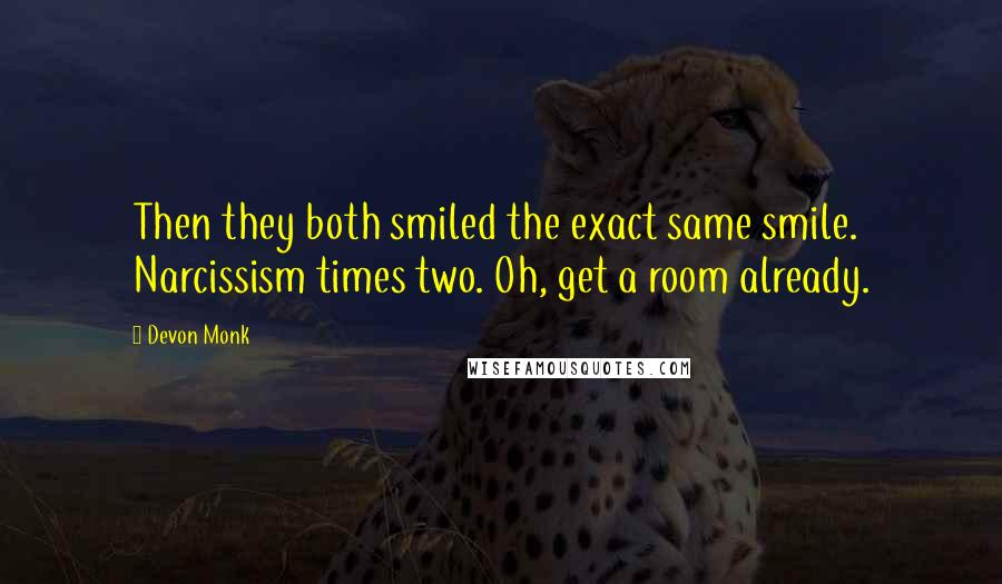 Devon Monk quotes: Then they both smiled the exact same smile. Narcissism times two. Oh, get a room already.