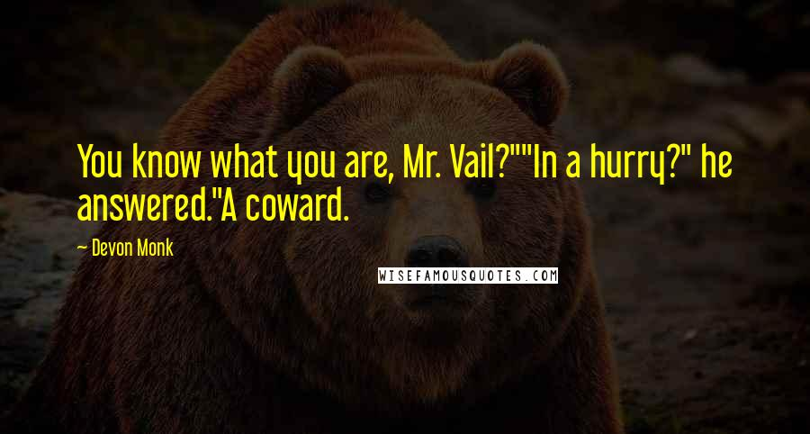 "Devon Monk quotes: You know what you are, Mr. Vail?""""In a hurry?"" he answered.""A coward."