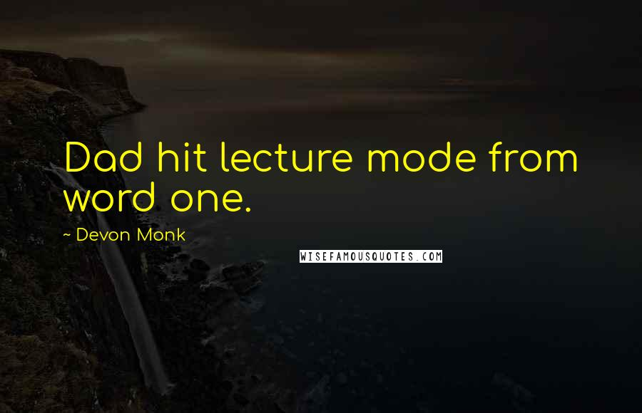 Devon Monk quotes: Dad hit lecture mode from word one.