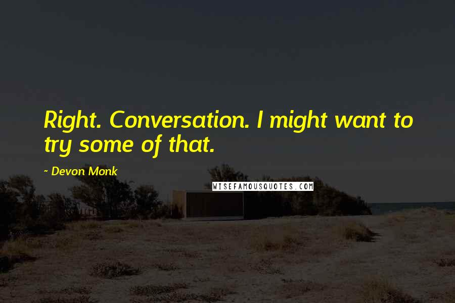 Devon Monk quotes: Right. Conversation. I might want to try some of that.
