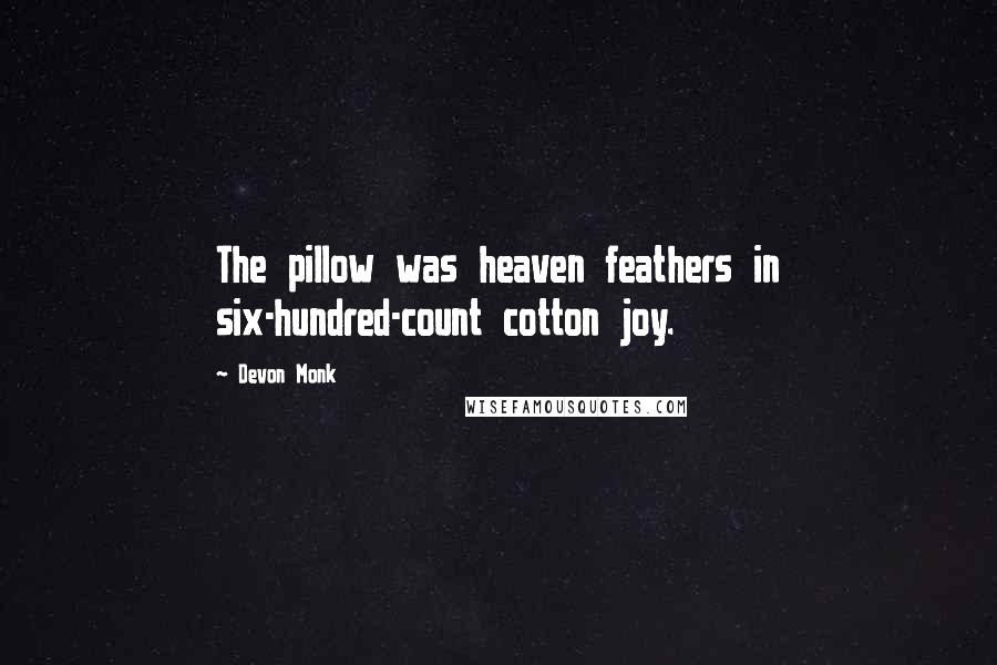 Devon Monk quotes: The pillow was heaven feathers in six-hundred-count cotton joy.