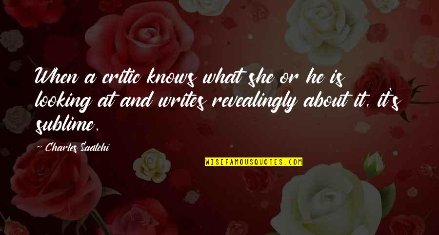 Devoted Father Quotes By Charles Saatchi: When a critic knows what she or he