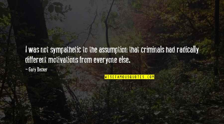 Devoted Father Quotes By Gary Becker: I was not sympathetic to the assumption that