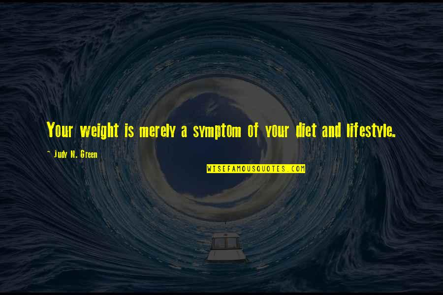 Devoted Father Quotes By Judy N. Green: Your weight is merely a symptom of your