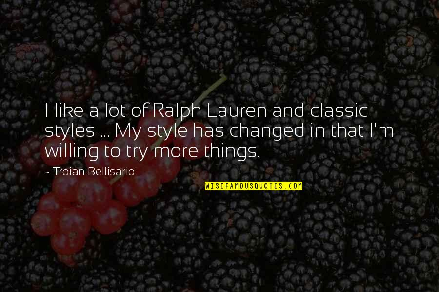 Devoted Father Quotes By Troian Bellisario: I like a lot of Ralph Lauren and