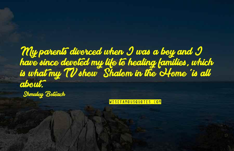 Devoted Parents Quotes By Shmuley Boteach: My parents divorced when I was a boy