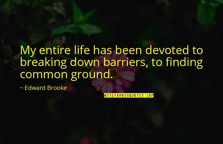 Devoted Quotes By Edward Brooke: My entire life has been devoted to breaking