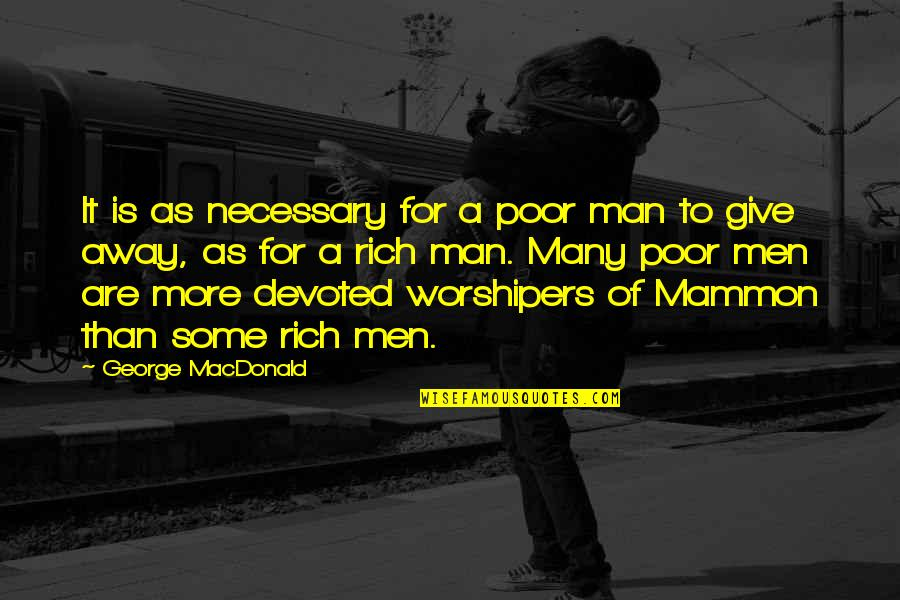 Devoted Quotes By George MacDonald: It is as necessary for a poor man