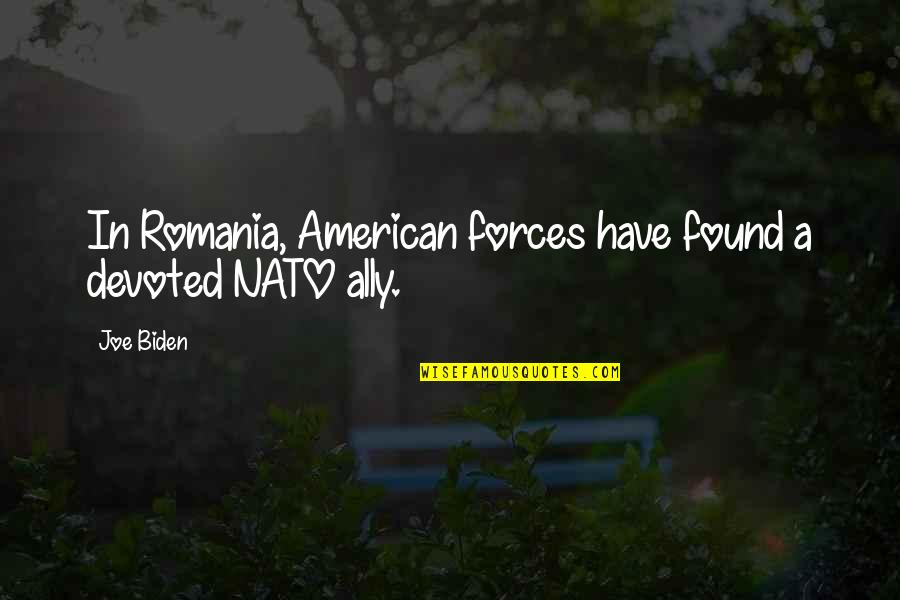 Devoted Quotes By Joe Biden: In Romania, American forces have found a devoted