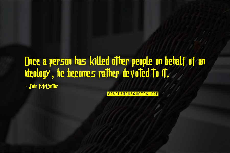 Devoted Quotes By John McCarthy: Once a person has killed other people on