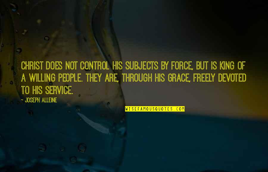 Devoted Quotes By Joseph Alleine: Christ does not control his subjects by force,