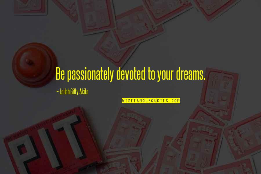Devoted Quotes By Lailah Gifty Akita: Be passionately devoted to your dreams.
