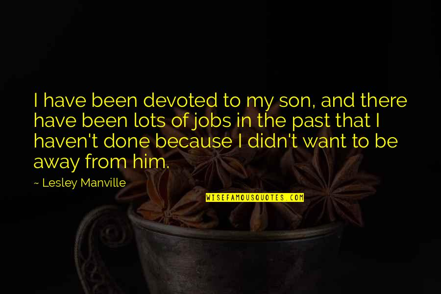 Devoted Quotes By Lesley Manville: I have been devoted to my son, and