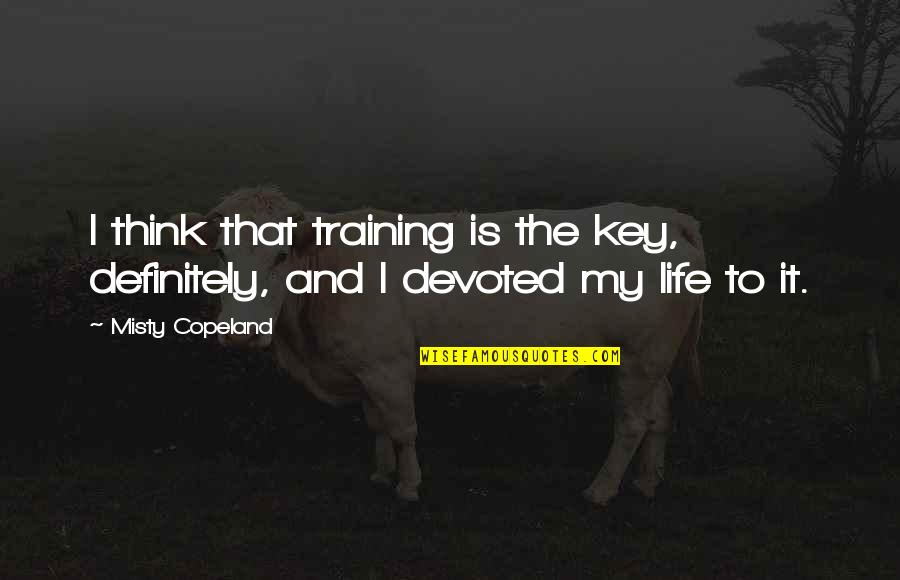 Devoted Quotes By Misty Copeland: I think that training is the key, definitely,