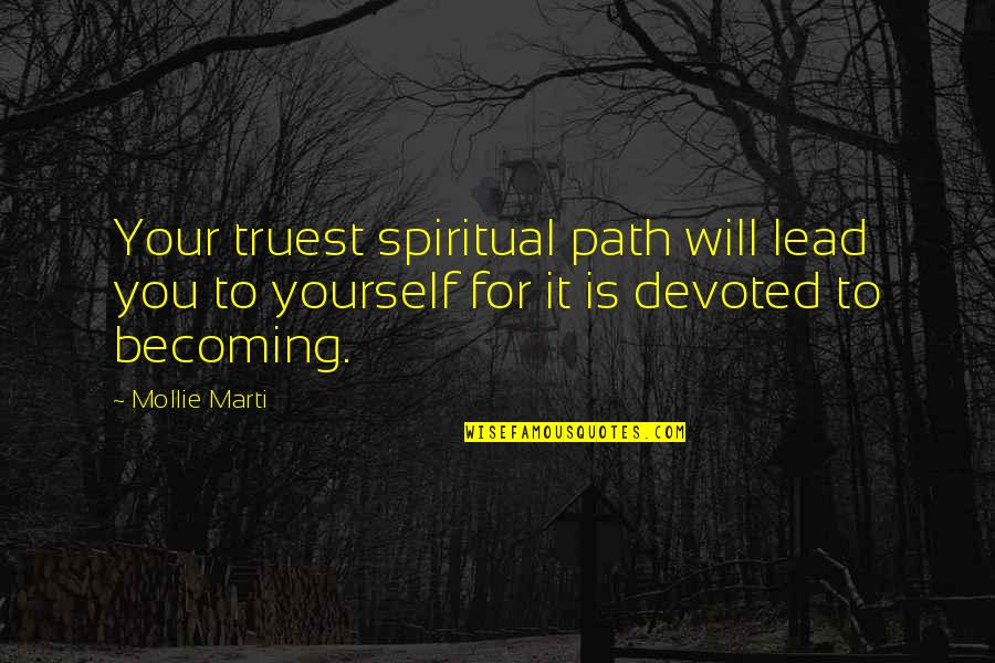 Devoted Quotes By Mollie Marti: Your truest spiritual path will lead you to