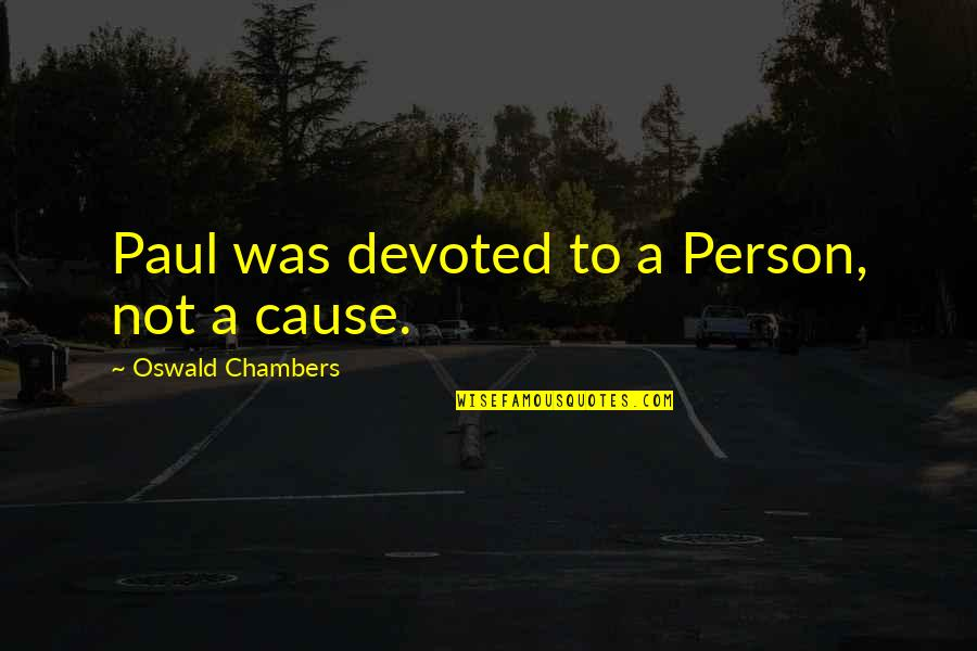 Devoted Quotes By Oswald Chambers: Paul was devoted to a Person, not a