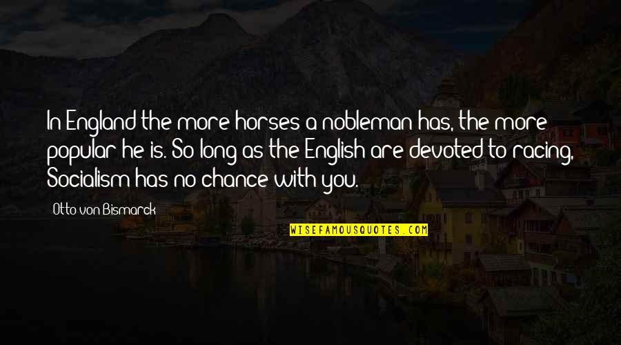 Devoted Quotes By Otto Von Bismarck: In England the more horses a nobleman has,