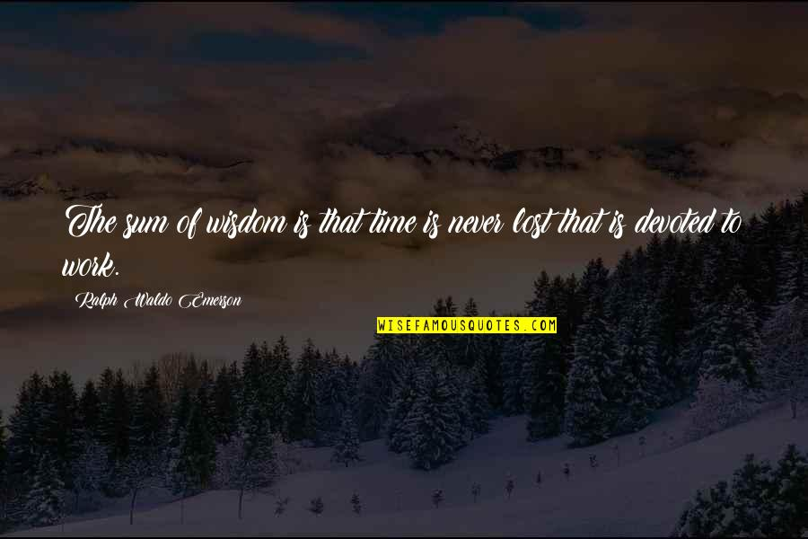 Devoted Quotes By Ralph Waldo Emerson: The sum of wisdom is that time is