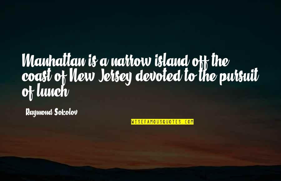 Devoted Quotes By Raymond Sokolov: Manhattan is a narrow island off the coast