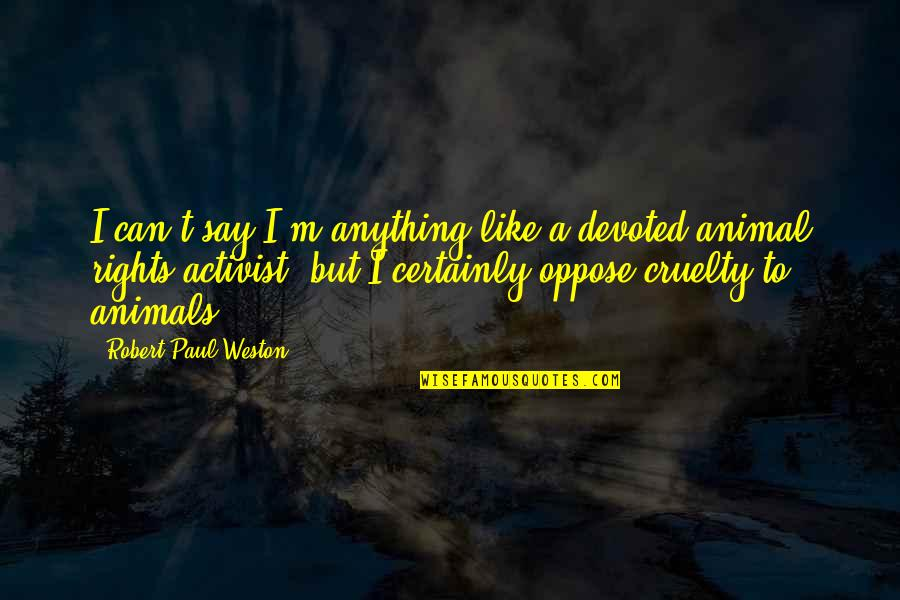 Devoted Quotes By Robert Paul Weston: I can't say I'm anything like a devoted