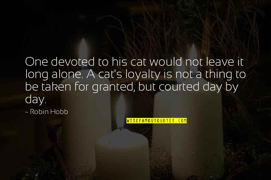 Devoted Quotes By Robin Hobb: One devoted to his cat would not leave