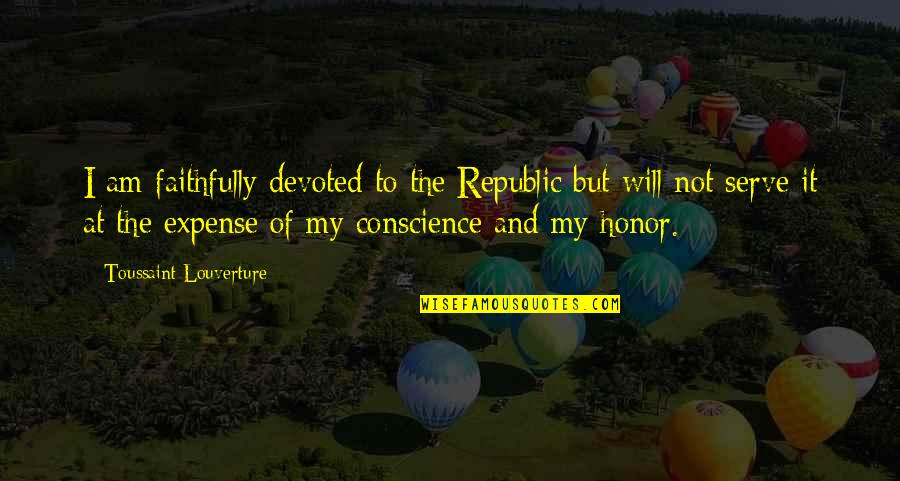 Devoted Quotes By Toussaint Louverture: I am faithfully devoted to the Republic but