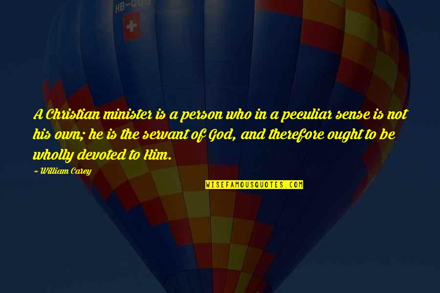 Devoted Quotes By William Carey: A Christian minister is a person who in