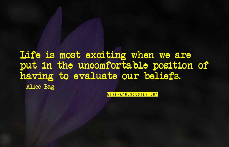 Devoted Teacher Quotes By Alice Bag: Life is most exciting when we are put