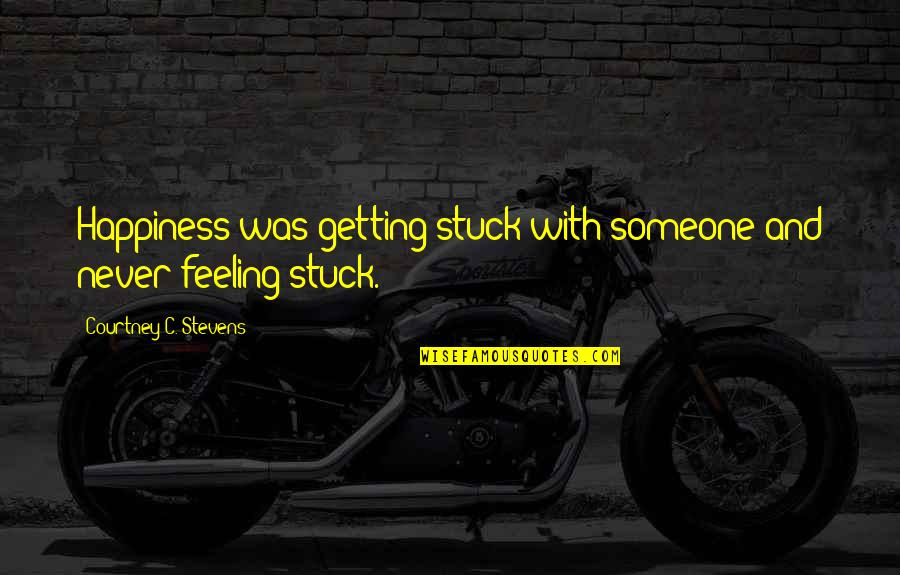 Devoted Teacher Quotes By Courtney C. Stevens: Happiness was getting stuck with someone and never