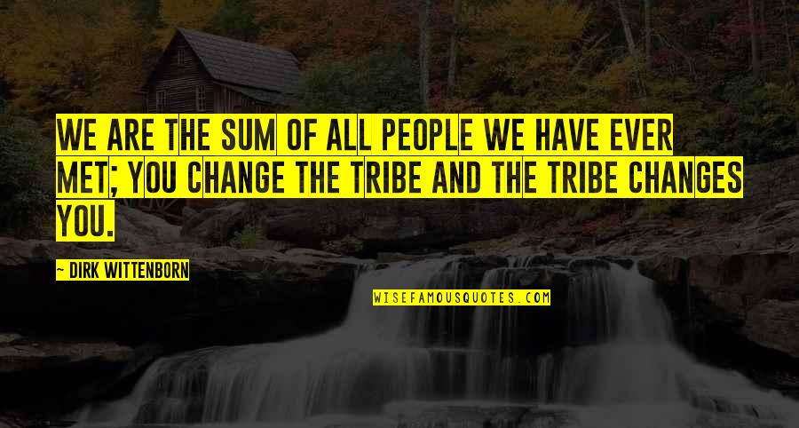 Devoted Teacher Quotes By Dirk Wittenborn: We are the sum of all people we