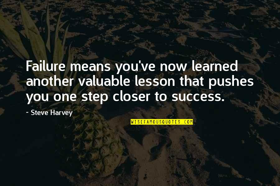 Devoted Teacher Quotes By Steve Harvey: Failure means you've now learned another valuable lesson