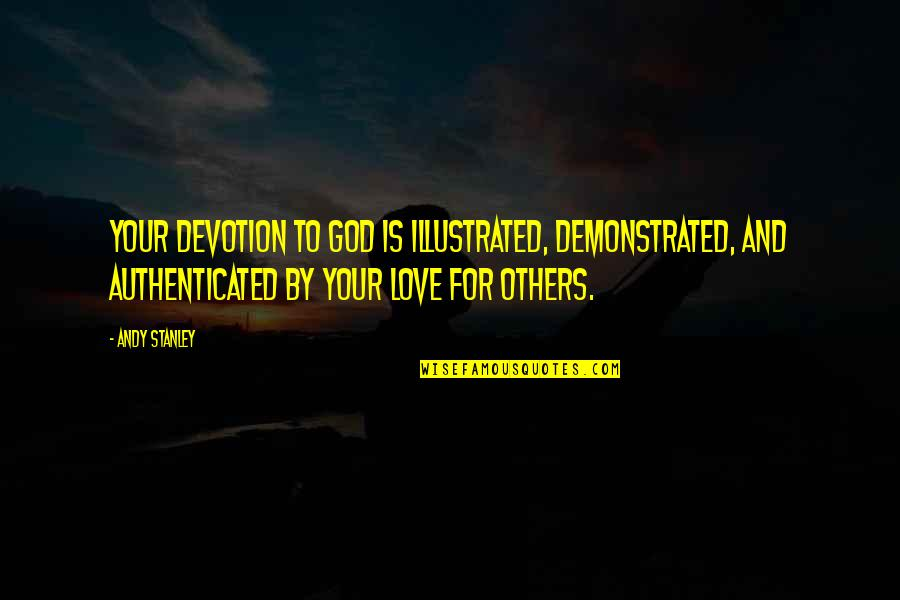 Devotion And Love Quotes By Andy Stanley: Your devotion to God is illustrated, demonstrated, and