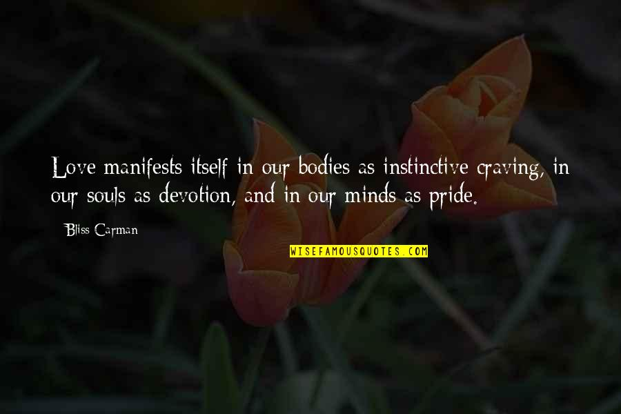 Devotion And Love Quotes By Bliss Carman: Love manifests itself in our bodies as instinctive