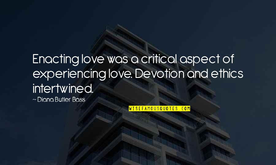 Devotion And Love Quotes By Diana Butler Bass: Enacting love was a critical aspect of experiencing