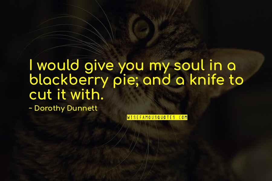 Devotion And Love Quotes By Dorothy Dunnett: I would give you my soul in a