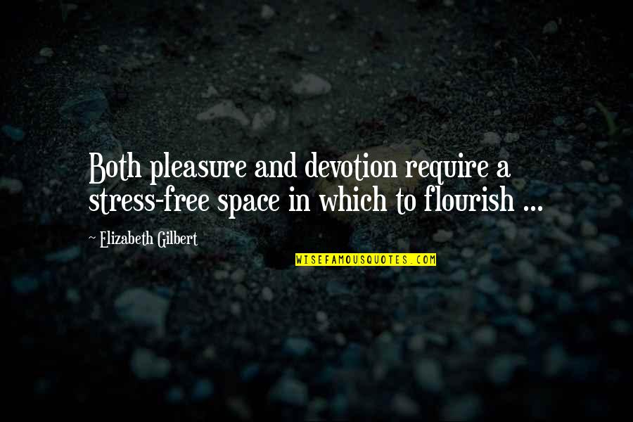Devotion And Love Quotes By Elizabeth Gilbert: Both pleasure and devotion require a stress-free space